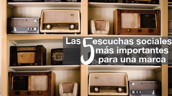 Las 5 escuchas sociales más importantes para una marca