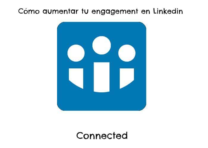 Cómo incrementar tu engagement en Linkedin.